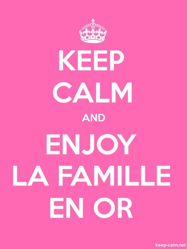 KEEP CALM AND ENJOY LA FAMILLE EN OR - white/pink - Default (600x800)