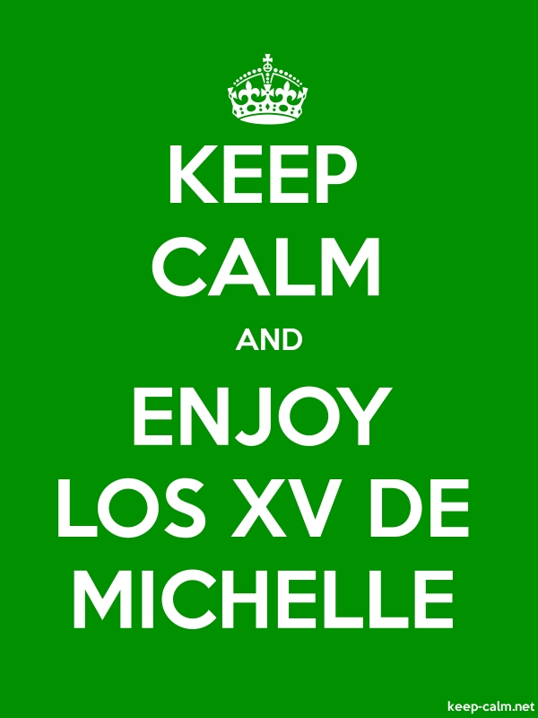 KEEP CALM AND ENJOY LOS XV DE MICHELLE - white/green - Default (600x800)