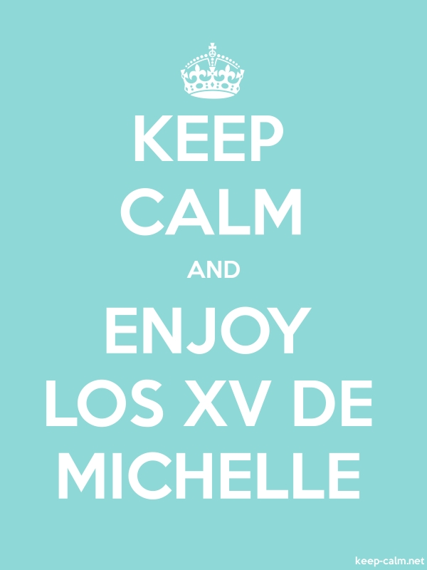 KEEP CALM AND ENJOY LOS XV DE MICHELLE - white/lightblue - Default (600x800)