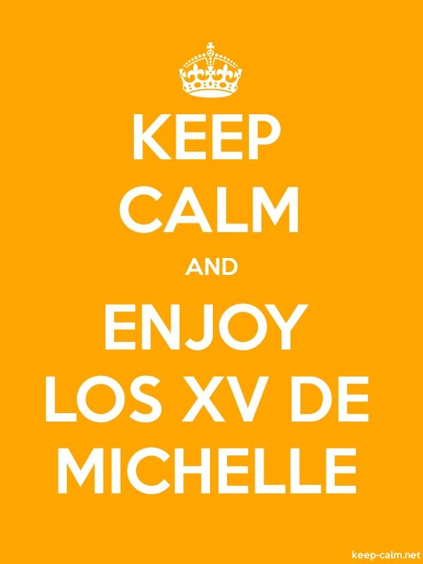 KEEP CALM AND ENJOY LOS XV DE MICHELLE - white/orange - Default (600x800)