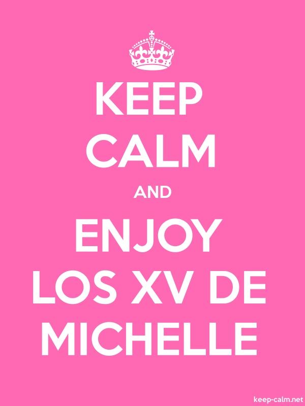 KEEP CALM AND ENJOY LOS XV DE MICHELLE - white/pink - Default (600x800)