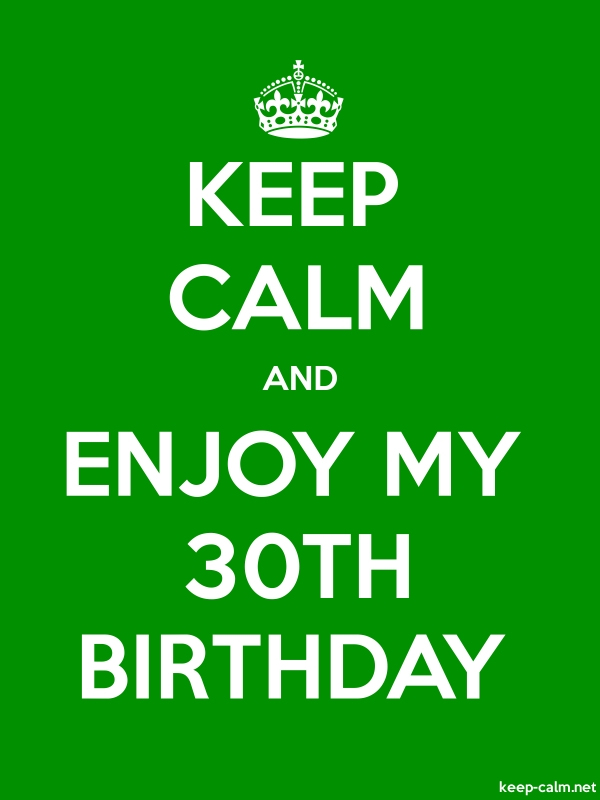 KEEP CALM AND ENJOY MY 30TH BIRTHDAY - white/green - Default (600x800)