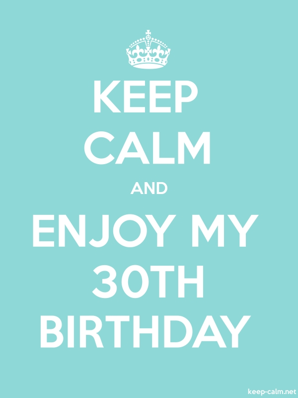 KEEP CALM AND ENJOY MY 30TH BIRTHDAY - white/lightblue - Default (600x800)