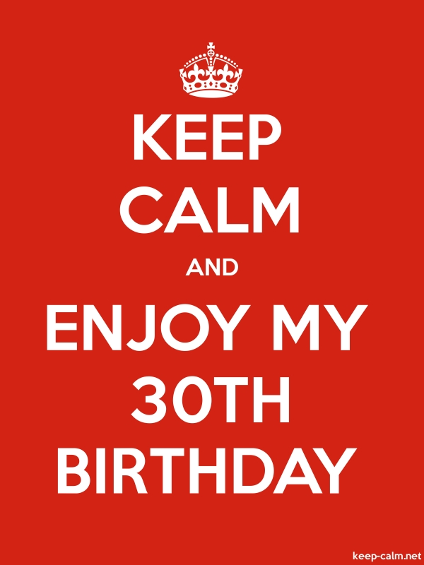 KEEP CALM AND ENJOY MY 30TH BIRTHDAY - white/red - Default (600x800)