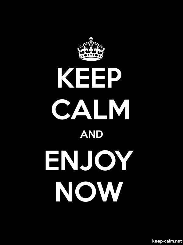 KEEP CALM AND ENJOY NOW - white/black - Default (600x800)