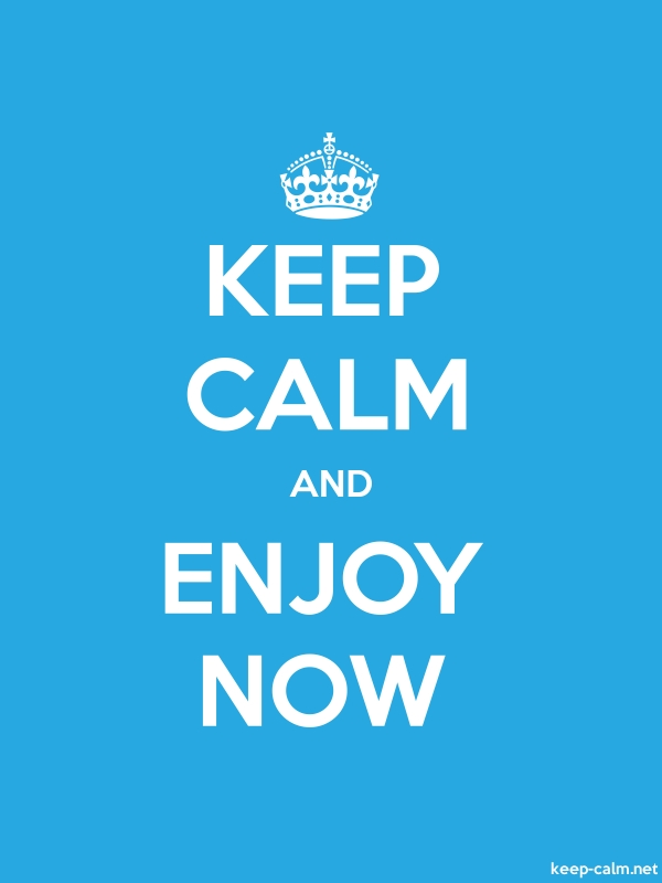 KEEP CALM AND ENJOY NOW - white/blue - Default (600x800)