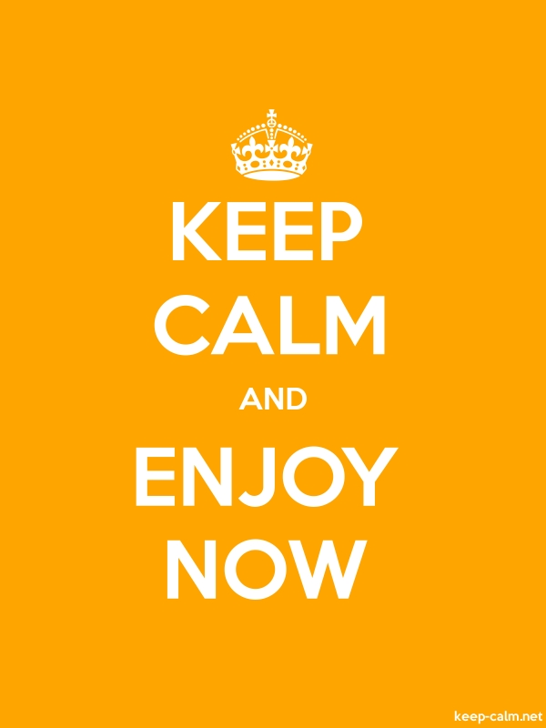KEEP CALM AND ENJOY NOW - white/orange - Default (600x800)