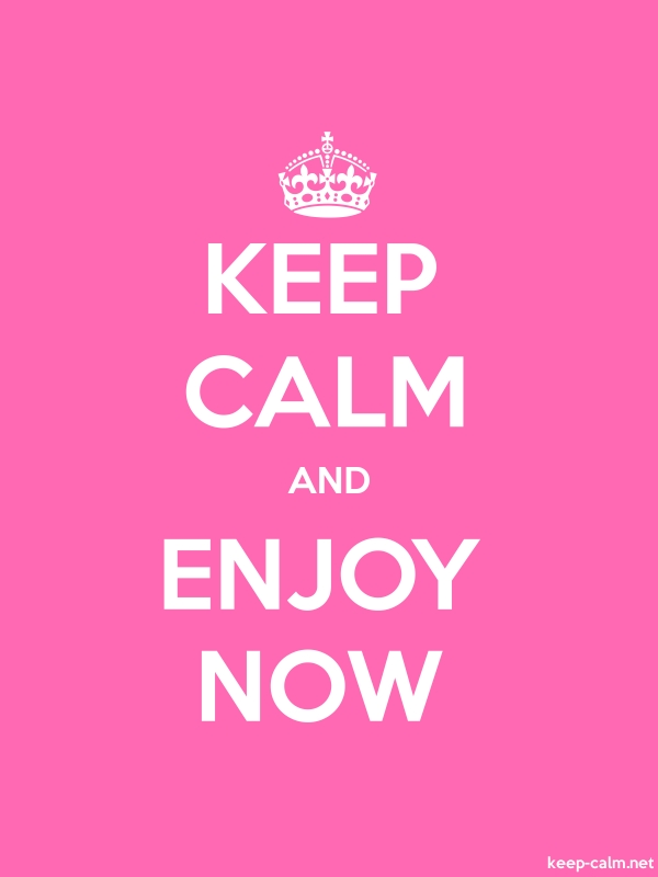 KEEP CALM AND ENJOY NOW - white/pink - Default (600x800)