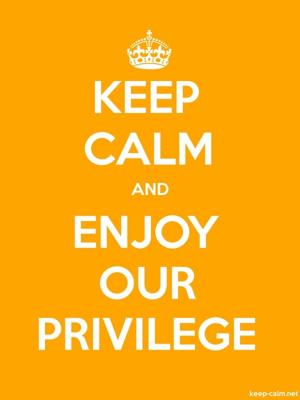 KEEP CALM AND ENJOY OUR PRIVILEGE - white/orange - Default (600x800)