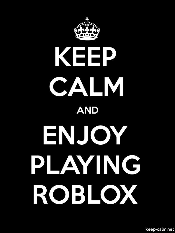 KEEP CALM AND ENJOY PLAYING ROBLOX - white/black - Default (600x800)