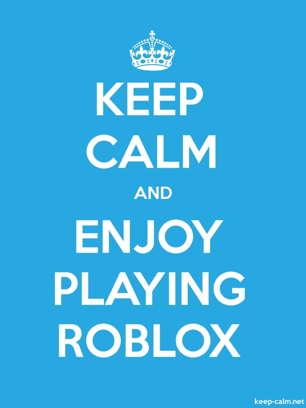 KEEP CALM AND ENJOY PLAYING ROBLOX - white/blue - Default (600x800)