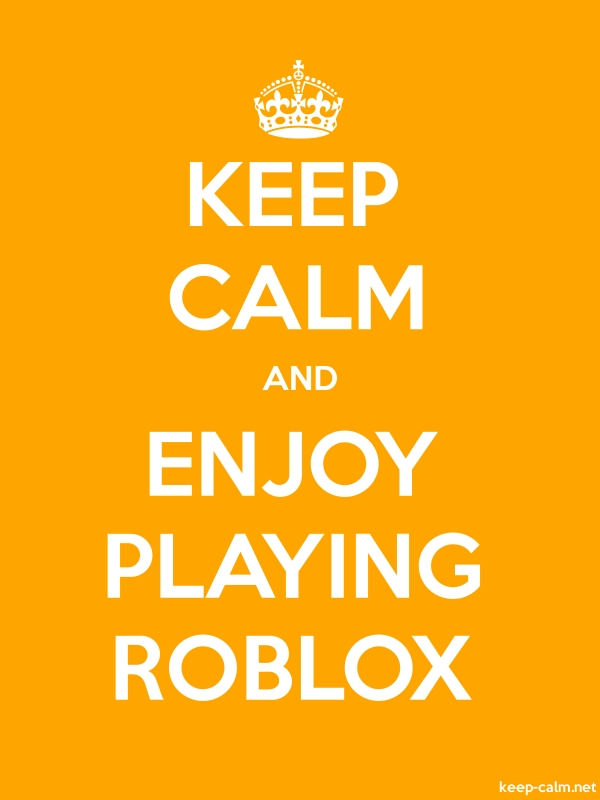 KEEP CALM AND ENJOY PLAYING ROBLOX - white/orange - Default (600x800)
