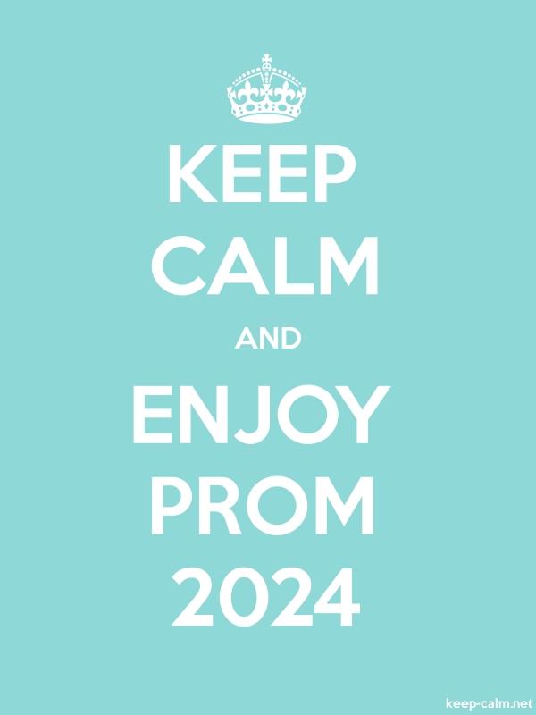 KEEP CALM AND ENJOY PROM 2024 - white/lightblue - Default (600x800)