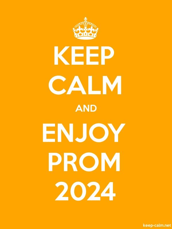 KEEP CALM AND ENJOY PROM 2024 - white/orange - Default (600x800)