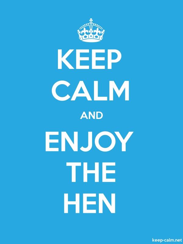 KEEP CALM AND ENJOY THE HEN - white/blue - Default (600x800)