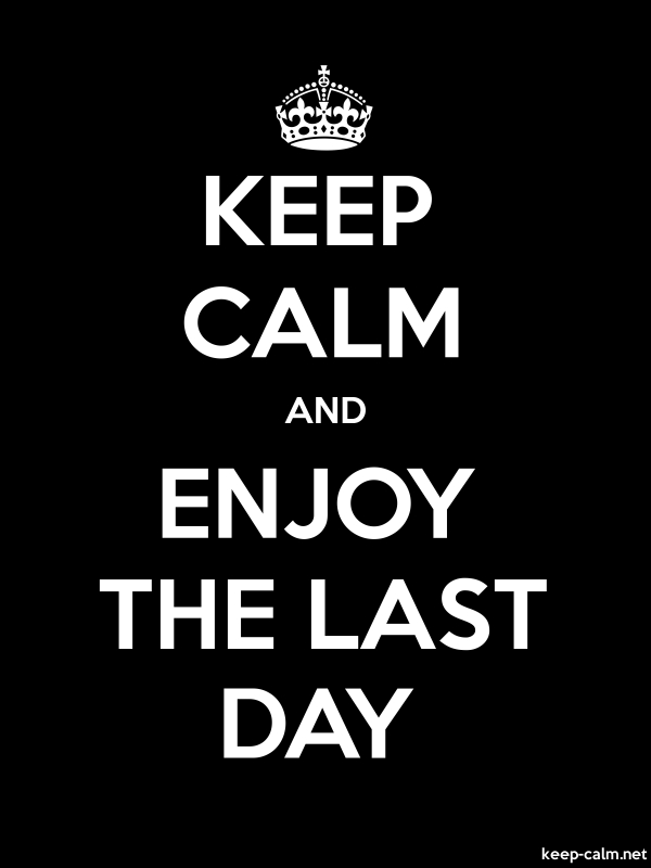 KEEP CALM AND ENJOY THE LAST DAY - white/black - Default (600x800)