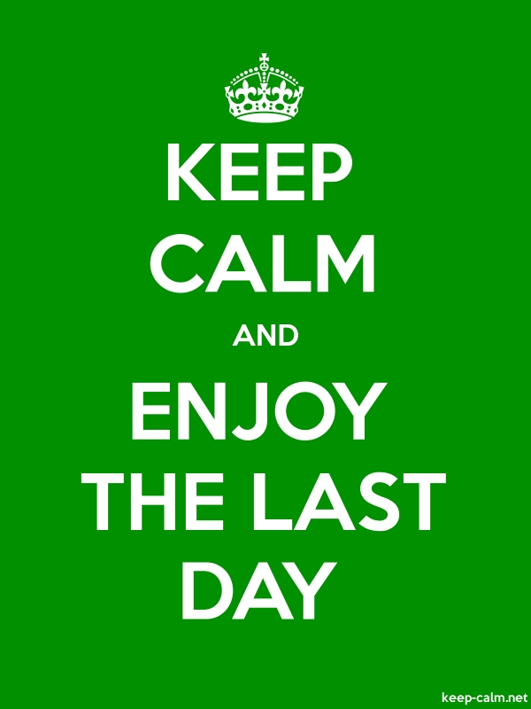 KEEP CALM AND ENJOY THE LAST DAY - white/green - Default (600x800)