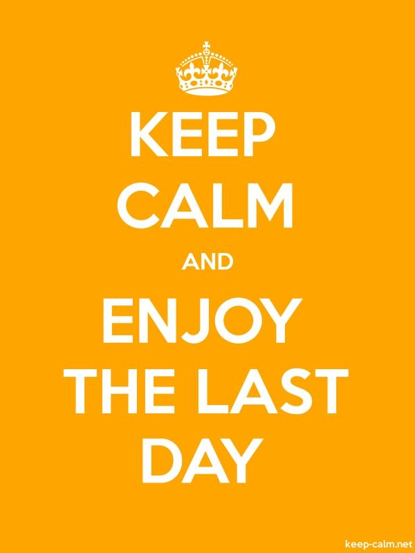 KEEP CALM AND ENJOY THE LAST DAY - white/orange - Default (600x800)