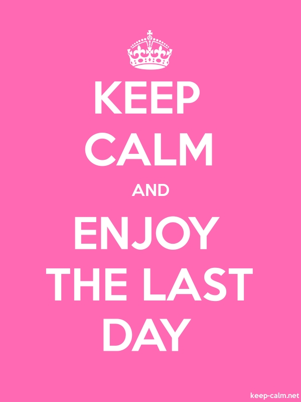KEEP CALM AND ENJOY THE LAST DAY - white/pink - Default (600x800)