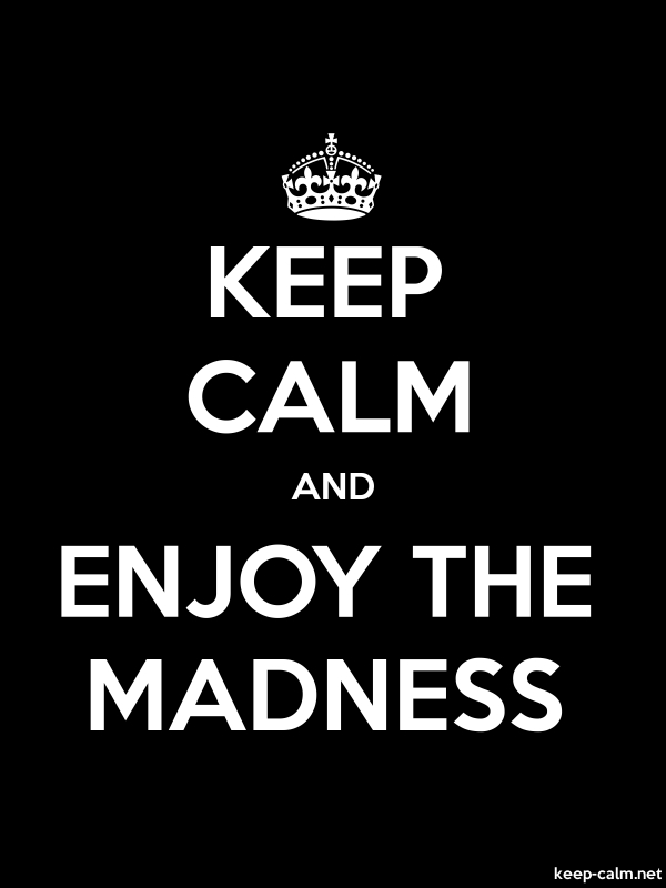 KEEP CALM AND ENJOY THE MADNESS - white/black - Default (600x800)
