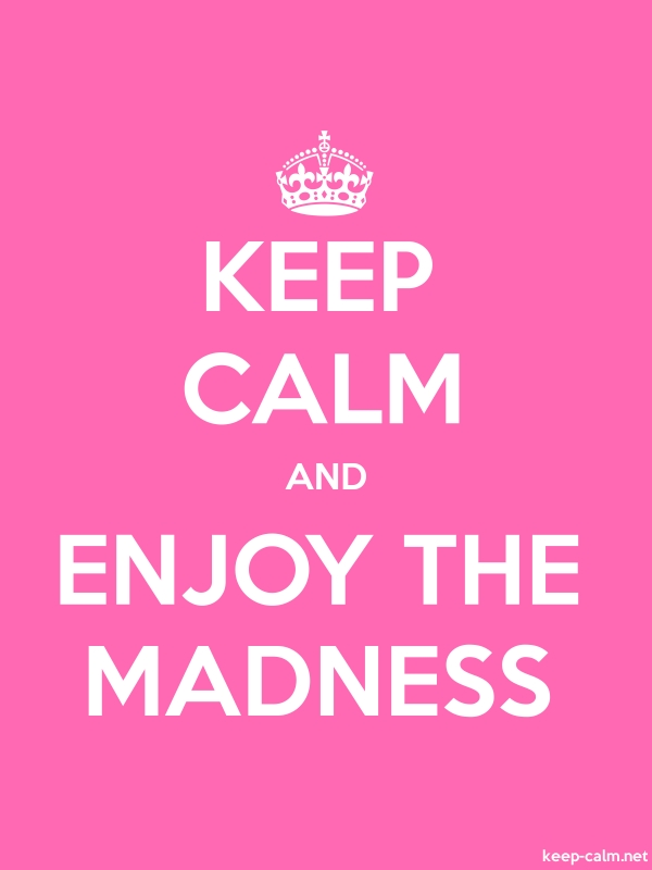 KEEP CALM AND ENJOY THE MADNESS - white/pink - Default (600x800)