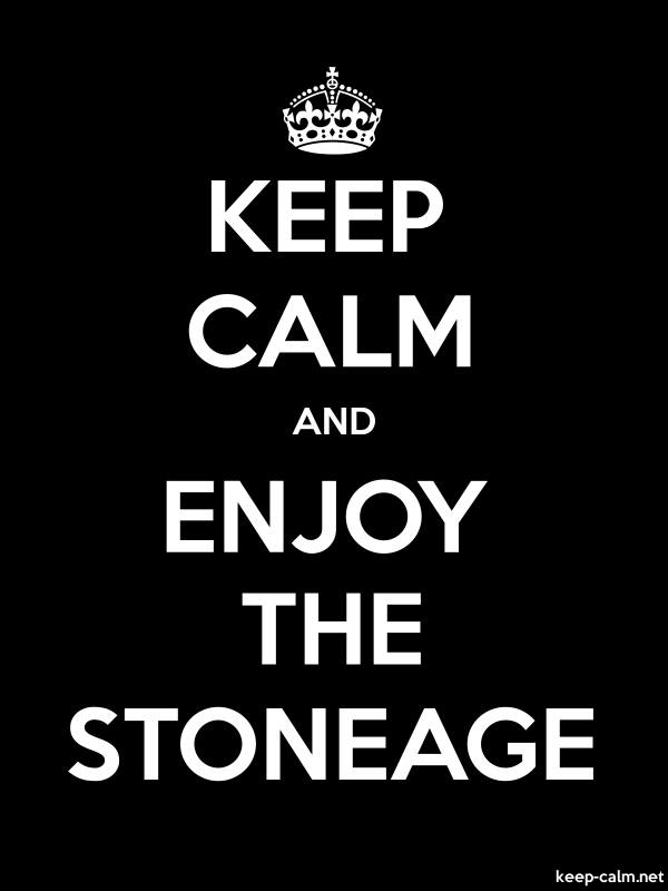 KEEP CALM AND ENJOY THE STONEAGE - white/black - Default (600x800)