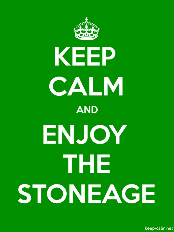 KEEP CALM AND ENJOY THE STONEAGE - white/green - Default (600x800)