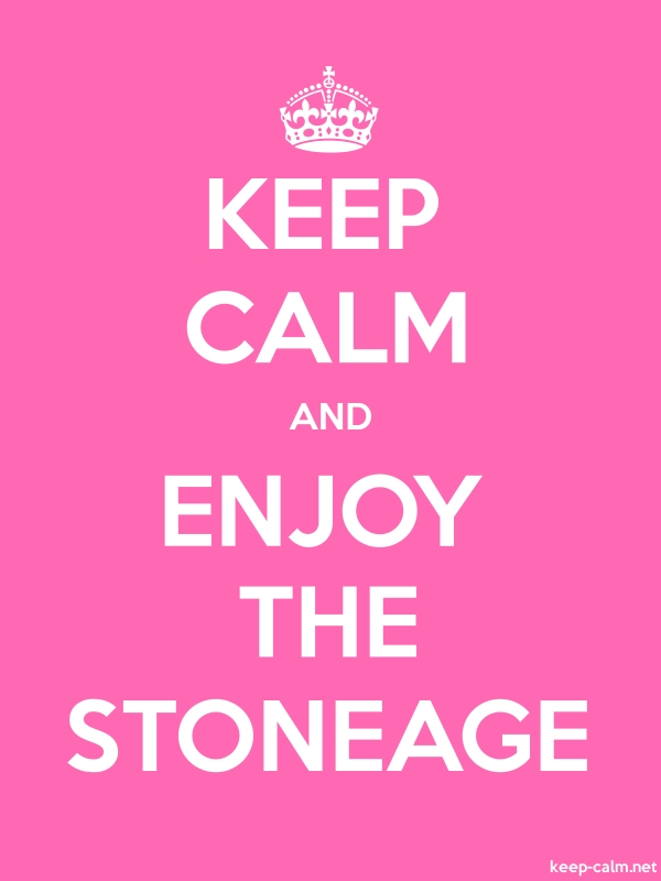 KEEP CALM AND ENJOY THE STONEAGE - white/pink - Default (600x800)