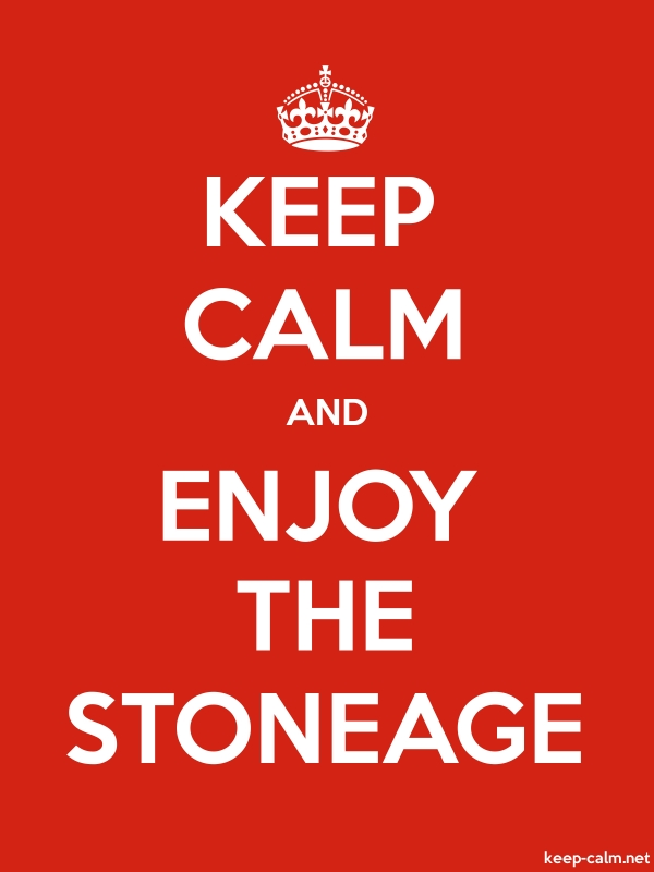 KEEP CALM AND ENJOY THE STONEAGE - white/red - Default (600x800)