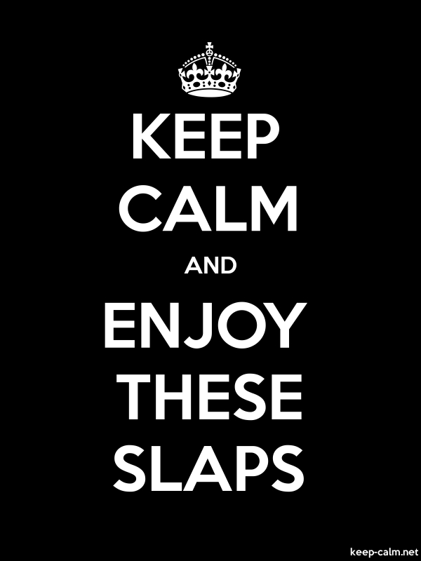 KEEP CALM AND ENJOY THESE SLAPS - white/black - Default (600x800)