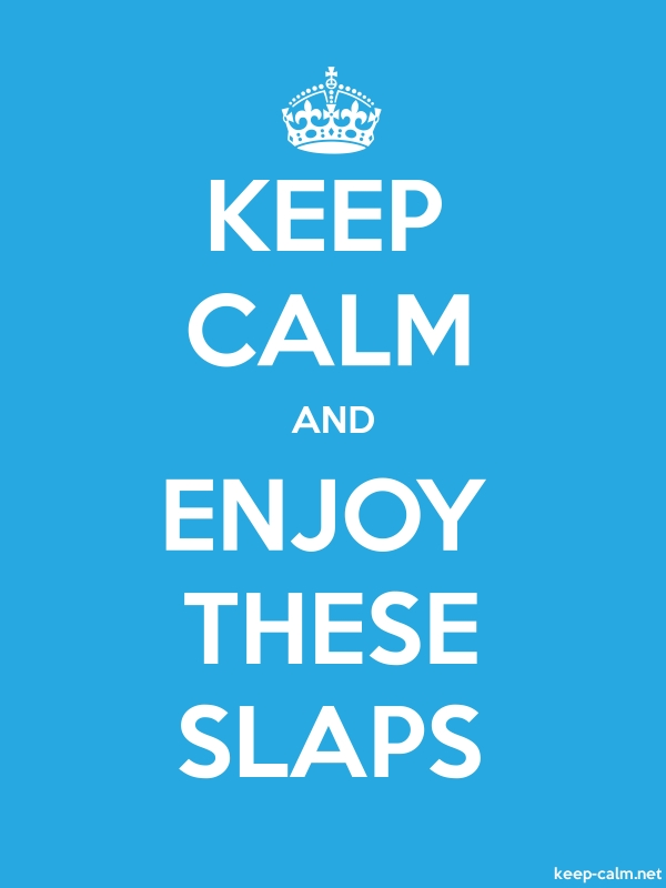 KEEP CALM AND ENJOY THESE SLAPS - white/blue - Default (600x800)