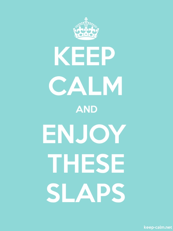 KEEP CALM AND ENJOY THESE SLAPS - white/lightblue - Default (600x800)