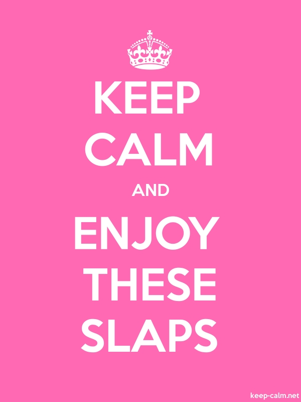KEEP CALM AND ENJOY THESE SLAPS - white/pink - Default (600x800)