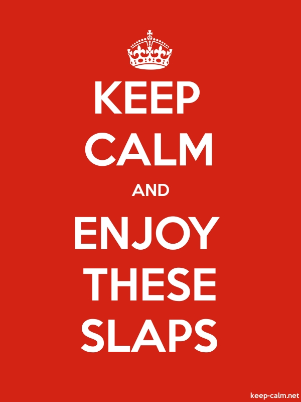 KEEP CALM AND ENJOY THESE SLAPS - white/red - Default (600x800)