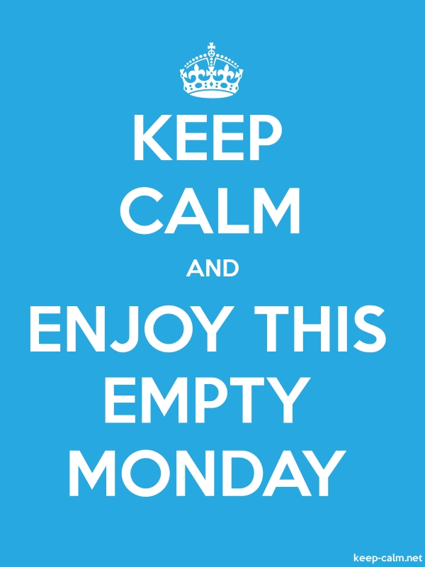 KEEP CALM AND ENJOY THIS EMPTY MONDAY - white/blue - Default (600x800)