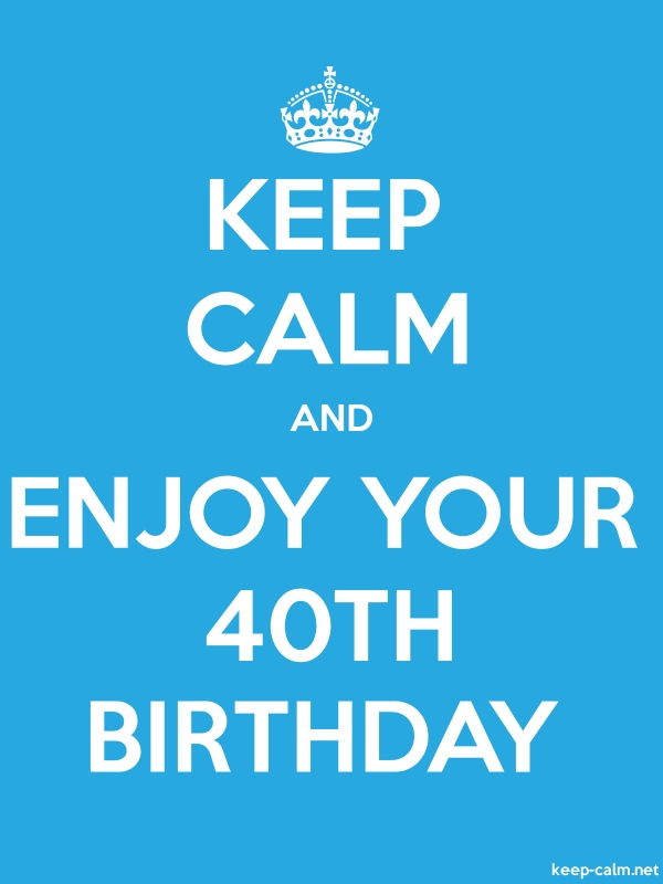 KEEP CALM AND ENJOY YOUR 40TH BIRTHDAY - white/blue - Default (600x800)