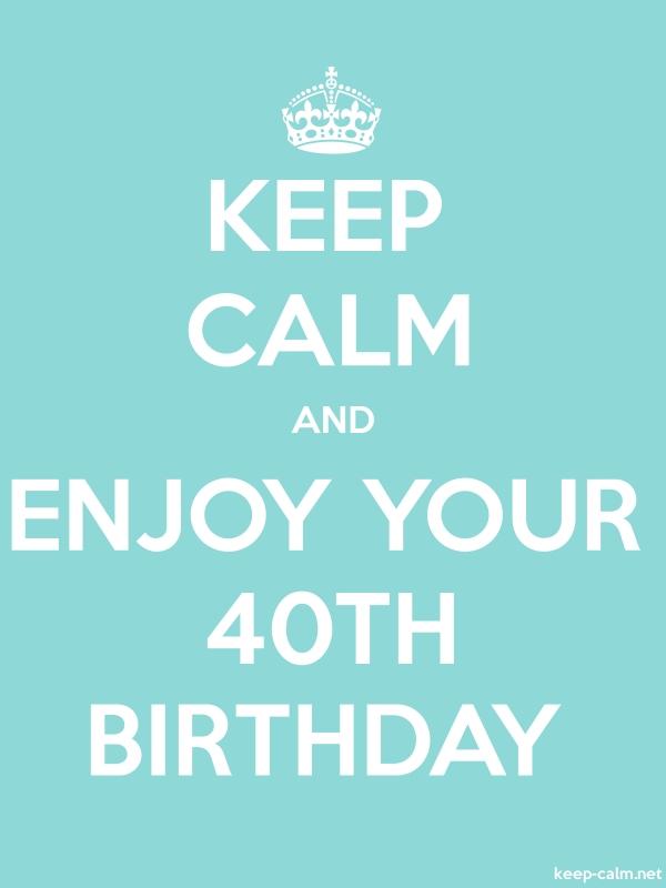 KEEP CALM AND ENJOY YOUR 40TH BIRTHDAY - white/lightblue - Default (600x800)