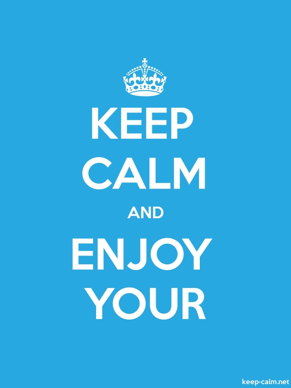 KEEP CALM AND ENJOY YOUR - white/blue - Default (600x800)