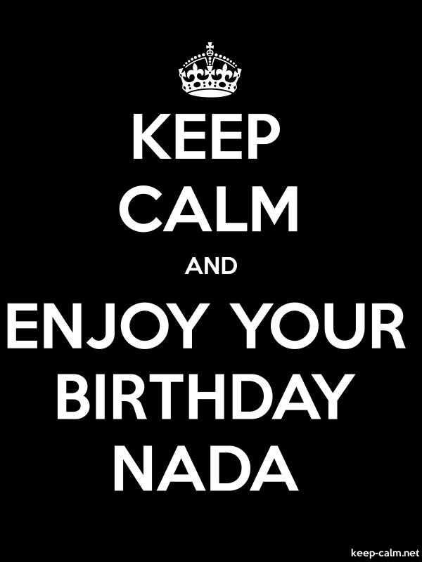 KEEP CALM AND ENJOY YOUR BIRTHDAY NADA - white/black - Default (600x800)