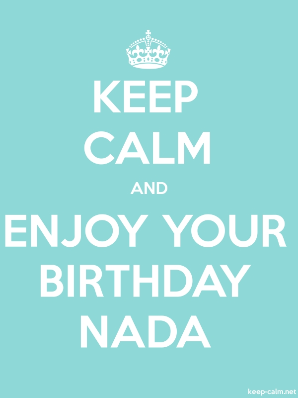 KEEP CALM AND ENJOY YOUR BIRTHDAY NADA - white/lightblue - Default (600x800)