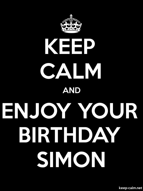 KEEP CALM AND ENJOY YOUR BIRTHDAY SIMON - white/black - Default (600x800)