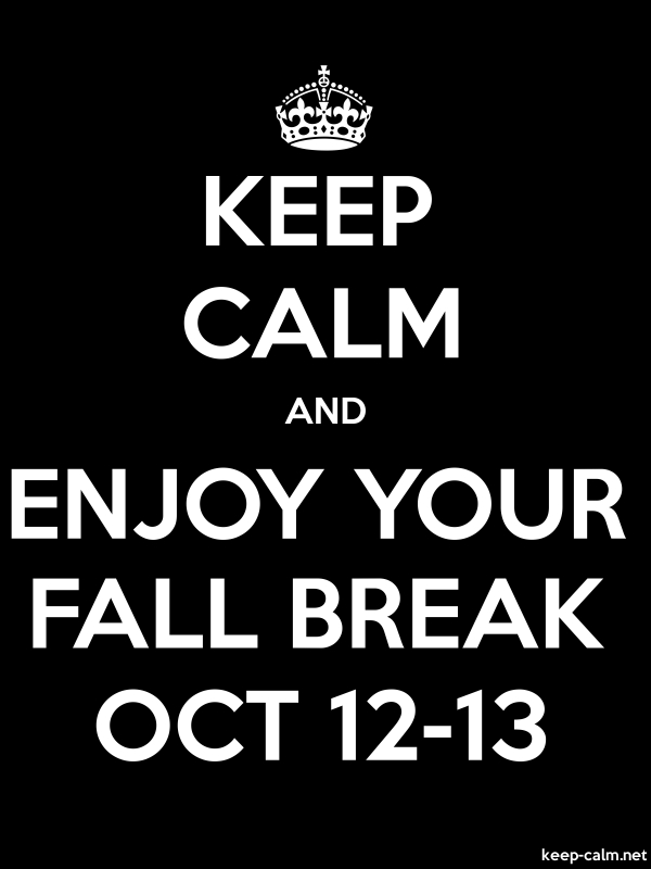 KEEP CALM AND ENJOY YOUR FALL BREAK OCT 12-13 - white/black - Default (600x800)