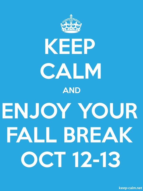 KEEP CALM AND ENJOY YOUR FALL BREAK OCT 12-13 - white/blue - Default (600x800)