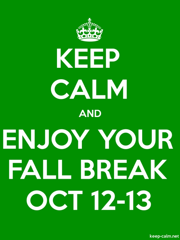 KEEP CALM AND ENJOY YOUR FALL BREAK OCT 12-13 - white/green - Default (600x800)