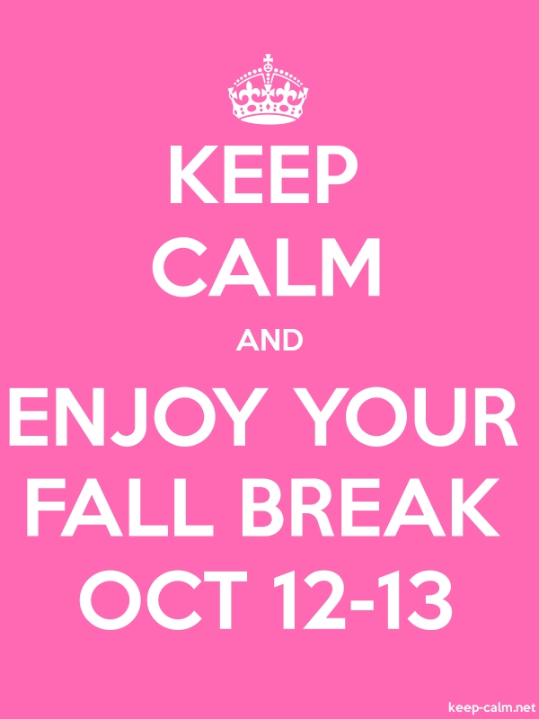 KEEP CALM AND ENJOY YOUR FALL BREAK OCT 12-13 - white/pink - Default (600x800)