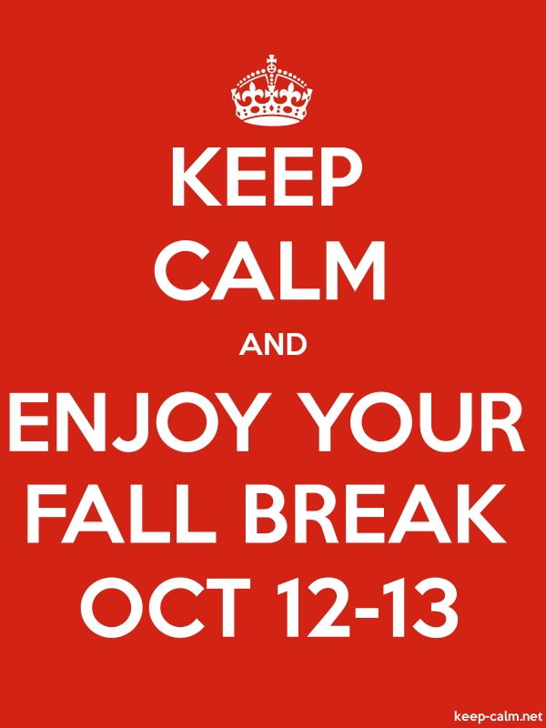 KEEP CALM AND ENJOY YOUR FALL BREAK OCT 12-13 - white/red - Default (600x800)