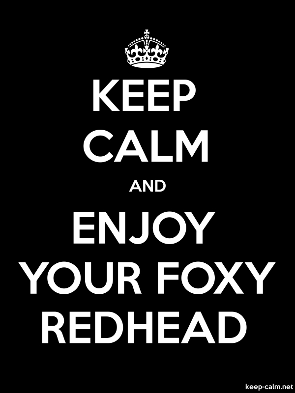 KEEP CALM AND ENJOY YOUR FOXY REDHEAD - white/black - Default (600x800)
