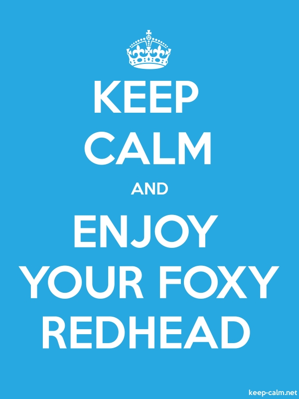 KEEP CALM AND ENJOY YOUR FOXY REDHEAD - white/blue - Default (600x800)