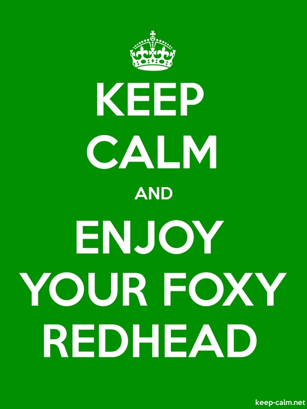 KEEP CALM AND ENJOY YOUR FOXY REDHEAD - white/green - Default (600x800)