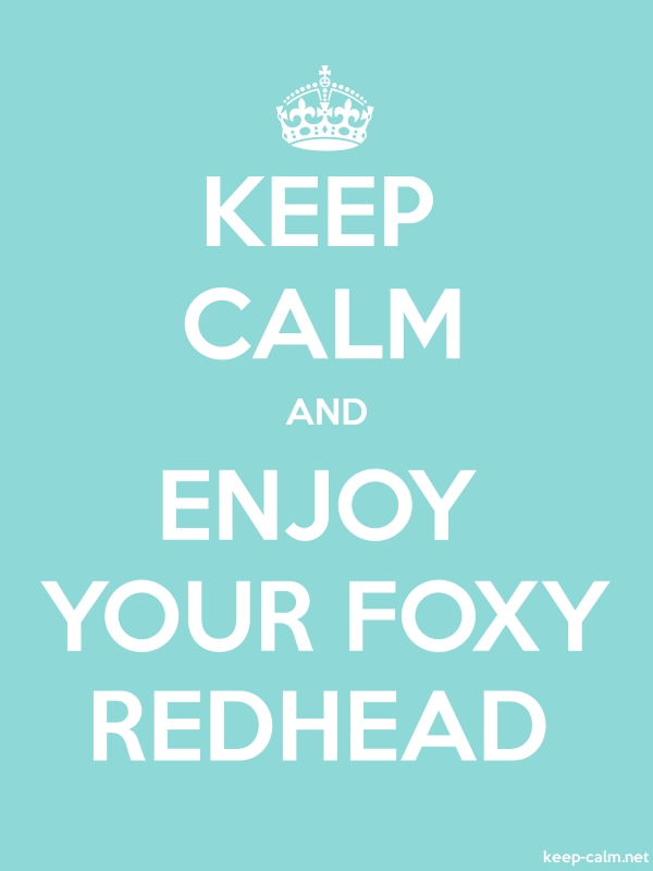 KEEP CALM AND ENJOY YOUR FOXY REDHEAD - white/lightblue - Default (600x800)